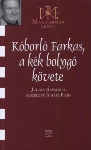 KÓBORLÓ FARKAS, A KÉK BOLYGÓ KÖVETE - BESZÉLGETÉS JUHÁSZ ÁRPÁDDAL - Ekönyv - JUHÁSZ ELŐD