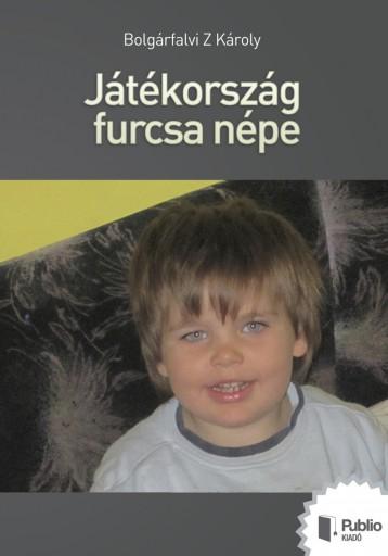 Játékország furcsa népe - Ekönyv - Bolgárfalvi Z Károly