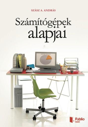 Számítógépek alapjai - Ekönyv - Szász A. András