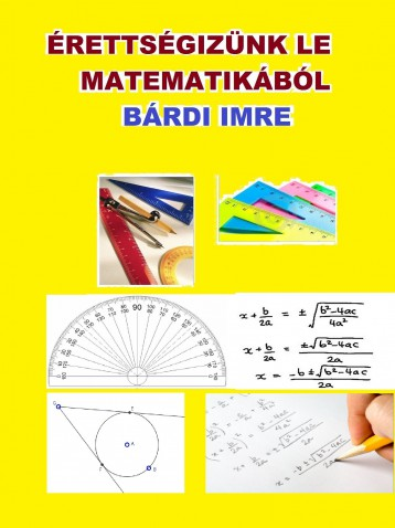 Érettségizzünk le matematikából ! - Ekönyv - Bárdi Imre