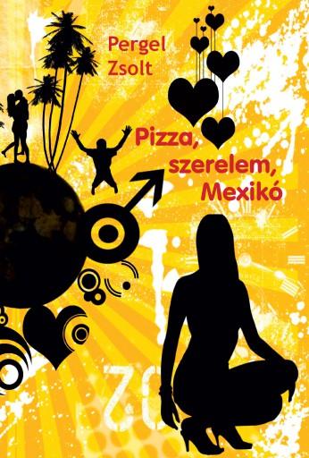 Pizza, szerelem, Mexikó - Ekönyv - Pergel Zsolt