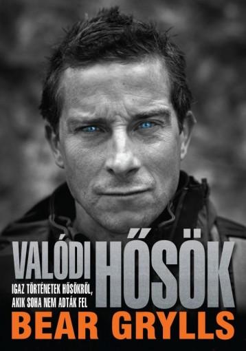 VALÓDI HŐSÖK - Ekönyv - GRYLLS, BEAR