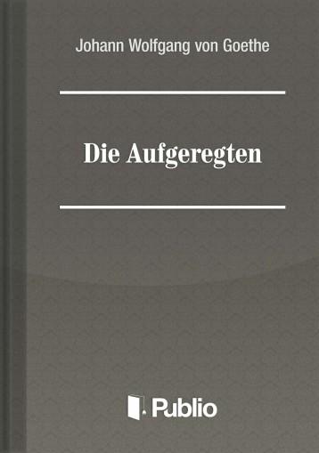 Die Aufgeregten - Ebook - Johann Wolfgang von Goethe