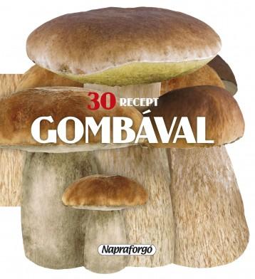 Formás szakácskönyvek - 30 recept gombával - Ekönyv - NAPRAFORGÓ KÖNYVKIADÓ