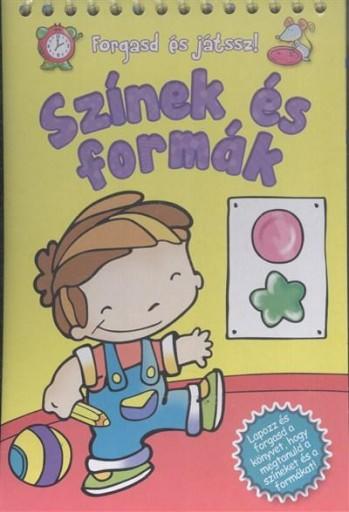 SZÍNEK ÉS FORMÁK - FORGASD ÉS JÁTSSZ! - Ekönyv - TÓTHÁGAS KIADÓ