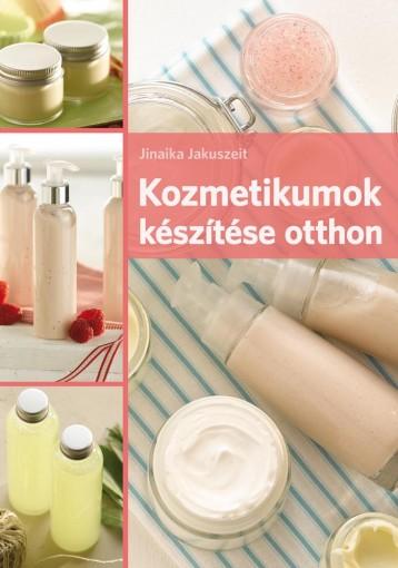 KOZMETIKUMOK KÉSZÍTÉSE OTTHON - Ekönyv - JAKUSZEIT, JINAIKA