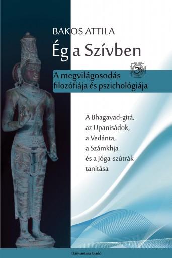 ÉG A SZÍVBEN - A MEGVILÁGOSODÁS FILOZÓFIÁJA ÉS PSZICHOLÓGIÁJA - Ekönyv - BAKOS ATTILA
