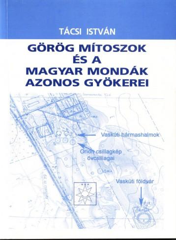 Görög mítoszok és a magyar mondák azonos gyökerei - Ekönyv - Tácsi István