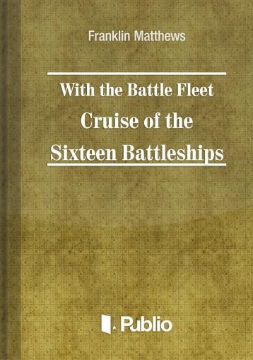 With the Battle Fleet Cruise of The Sixteen Battleships  - Ebook - Franklin  Matthews