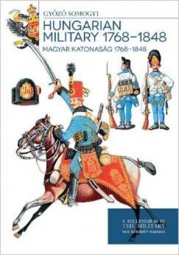 Hungarian Military 1768 - 1848 [Hardcover] - Ekönyv - magyar@armedia.hu