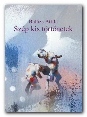SZÉP KIS TÖRTÉNETEK - Ekönyv - BALÁZS ATTILA