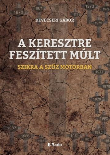 A KERESZTRE FESZÍTETT MÚLT - Ekönyv - Devecseri Gábor