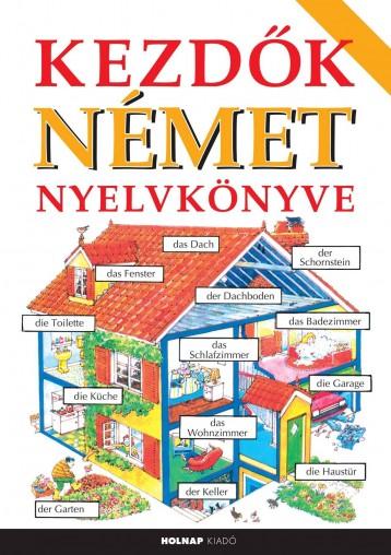 KEZDŐK NÉMET NYELVKÖNYVE (ÚJ) - Ekönyv - HOLNAP KIADÓ