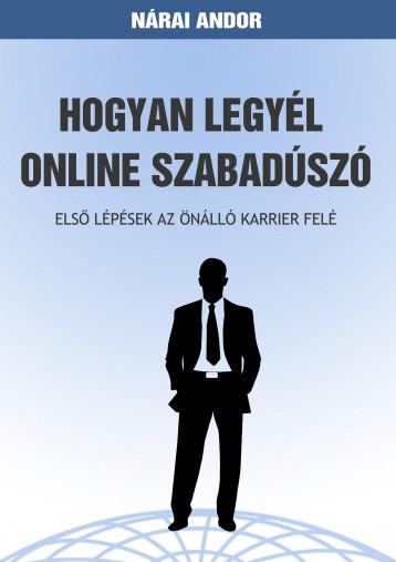 Hogyan legyél online szabadúszó - Ekönyv - Nárai Andor