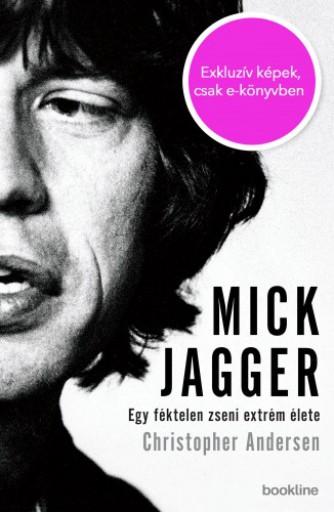 Mick Jagger - Egy féktelen zseni extrém élete  - Ebook - Christopher Andersen