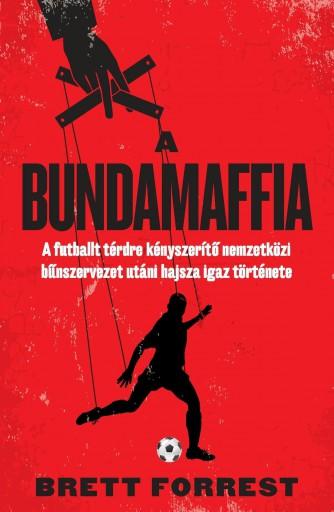 A BUNDAMAFFIA - A FUTBALLT TÉRDRE KÉNYSZERÍTŐ NEMZETKÖZI BŰNSZERVEZET UTÁNI HAJS - Ekönyv - FORREST, BRETT