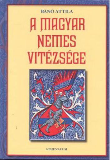 A magyar nemes vitézsége - Ekönyv - Bánó Attila