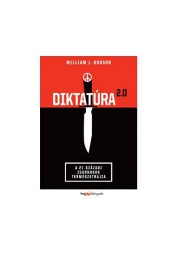 DIKTATÚRA 2.0 - A 21. SZÁZADI ZSARNOKOK TERMÉSZETRAJZA - Ekönyv - DOBSON, WILLIAM J.