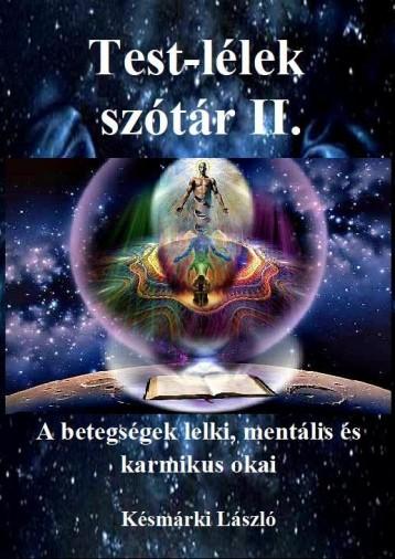TEST-LÉLEK SZÓTÁR II. - A BETEGSÉGEK LELKI, MENTÁLIS ÉS KARMIKUS OKAI - Ebook - KÉSMÁRKI LÁSZLÓ