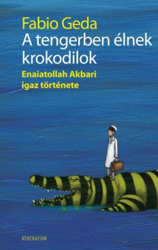 A tengerben élnek krokodilok - Enaiatollah Akbari igaz története - Ekönyv - Fabio Geda