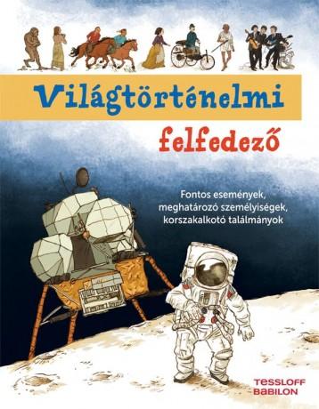 VILÁGTÖRTÉNELMI FELFEDEZŐ - Ekönyv - TESSLOFF ÉS BABILON KIADÓI KFT.