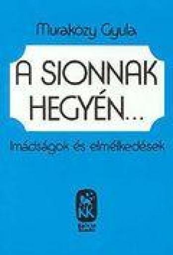 A SIONNAK HEGYÉN - Ekönyv - MURAKÖZY GYULA
