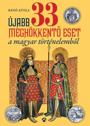 Újabb 33 meghökkentő eset a magyar történelemből - Ebook - Bánó Attila