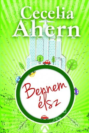BENNEM ÉLSZ (ÚJ, ZÖLD) - Ekönyv - AHERN, CECELIA