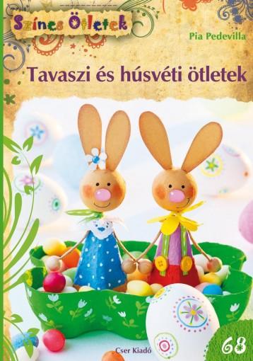 TAVASZI ÉS HÚSVÉTI ÖTLETEK - SZÍNES ÖTLETEK 68. - Ekönyv - PEDEVILLA, PIA