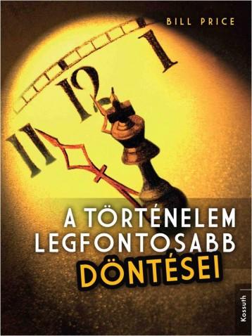 A TÖRTÉNELEM LEGFONTOSABB DÖNTÉSEI - Ekönyv - PRICE, BILL