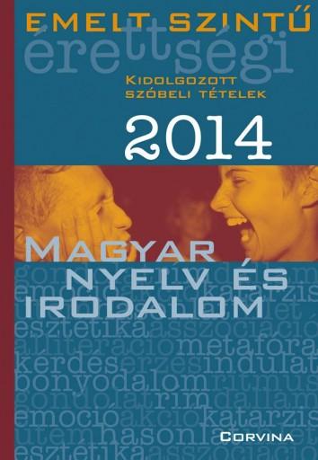 EMELT SZINTŰ ÉRETTSÉGI 2014 - MAGYAR NYELV ÉS IRODALOM - KIDOLG. SZÓBELI T. - Ekönyv - CORVINA KIADÓ