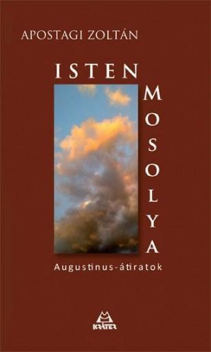 ISTEN MOSOLYA - AUGUSTINUS-ÁTIRATOK - Ekönyv - APOSTAGI ZOLTÁN