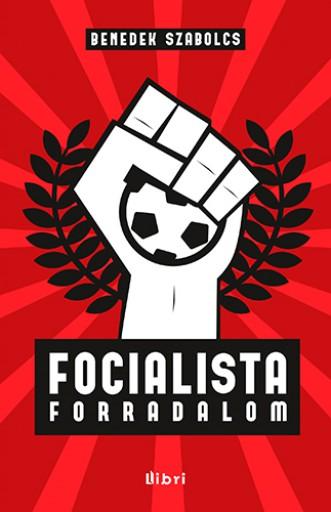 Focialista forradalom - Ebook - Benedek Szabolcs