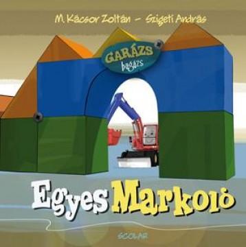 EGYES MARKOLÓ - GARÁZS BAGÁZS 1. - Ekönyv - M. KÁCSOR ZOLTÁN-SZIGETI ANDRÁS