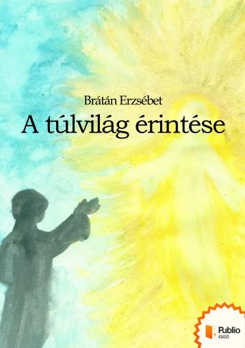 A túlvilág érintése - Ebook - Brátán Erzsébet