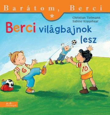 BERCI VILÁGBAJNOK LESZ - BARÁTOM, BERCI - Ekönyv - TIELMENN, CHRISTIAN-KRAUSHAAR, SABINE