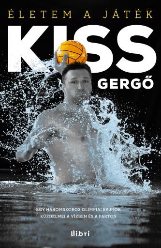 Életem a játék - Ekönyv - Kiss Gergő - Dobos Sándor (szerk.) - Nedbál Miklós (szerk.) - Serényi Péter (szerk.)