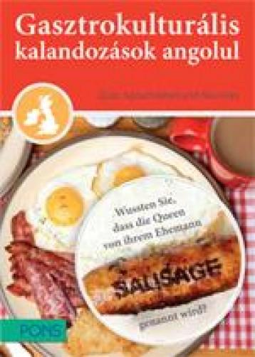 GASZTROKULTURÁLIS KALANDOZÁSOK ANGOLUL - UTAZÁS A BRIT SZIGETEK KÖRÜL - Ekönyv - KLETT KIADÓ