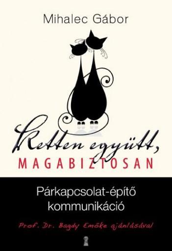 KETTEN EGYÜTT, MAGABIZTOSAN - PÁRKAPCSOLAT-ÉPÍTŐ KOMMUNIKÁCIÓ - Ekönyv - MIHALEC GÁBOR
