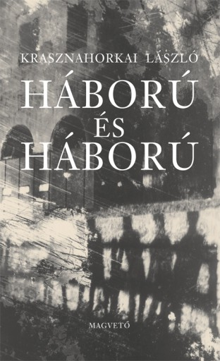 Háború és háború - Ebook -  Krasznahorkai László