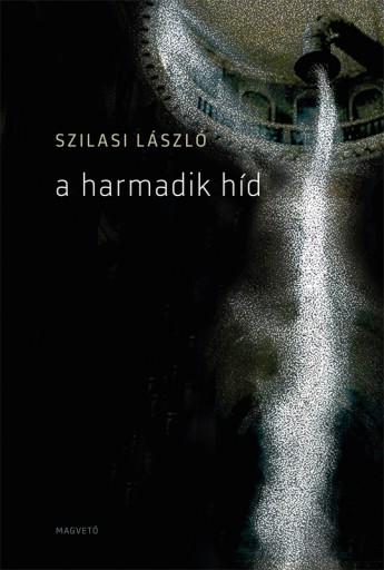 A harmadik híd - Ebook - Szilasi László