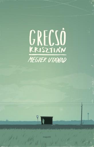 Megyek utánad - Ekönyv - Grecsó Krisztián