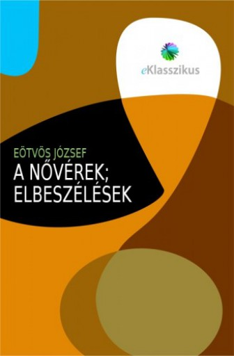 A nővérek - Elbeszélések - Ekönyv - Eötvös József