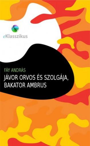 Jávor orvos és szolgája, Bakator Ambrus - Ekönyv - Fáy András