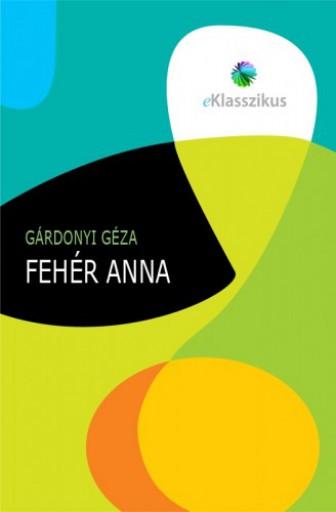 Fehér Anna - Ekönyv - Gárdonyi Géza