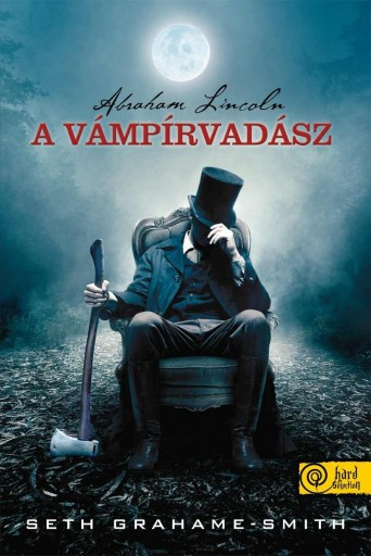 ABRAHAM LINCOLN A VÁMPÍRVADÁSZ - Ebook - GRAHAME-SMITH, SETH