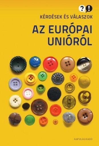 AZ EURÓPAI UNIÓRÓL - KÉRDÉSEK ÉS VÁLASZOK - Ekönyv - NAPVILÁG KIADÓ