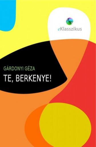 Te, Berkenye! - Ekönyv - Gárdonyi Géza