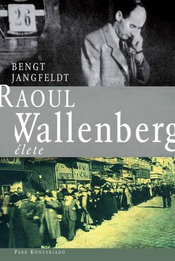 Raoul Wallenberg élete - Ekönyv - Bengt Jangfeldt
