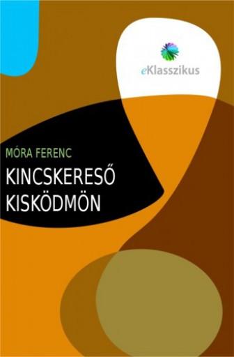 Kincskereső kisködmön - Ekönyv - Móra Ferenc
